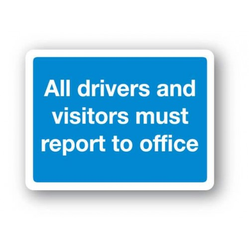 All Drivers And Visitors Must Report To Office Sign
